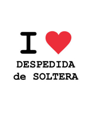 I love Despedida de Soltera